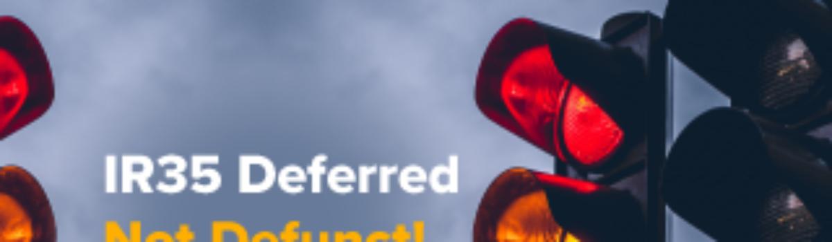 IR35 – deferred, not defunct!