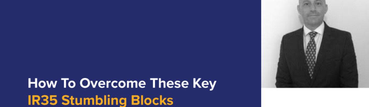 How To Overcome These Key IR35 Stumbling Blocks