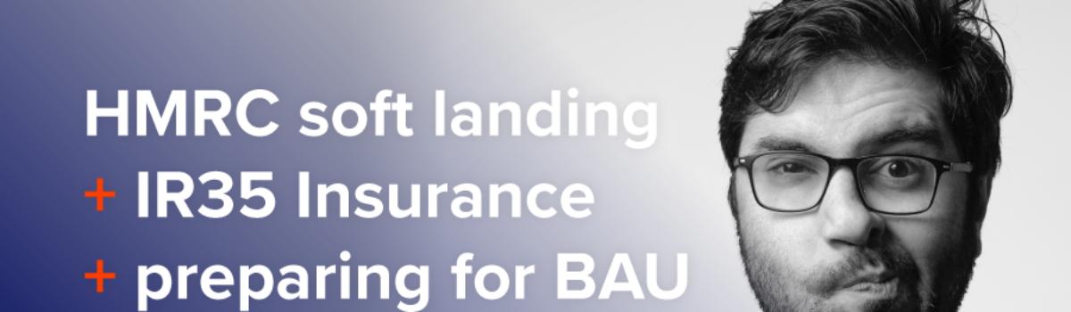 HMRC soft landing + IR35 Insurance + preparing for BAU = Confused?