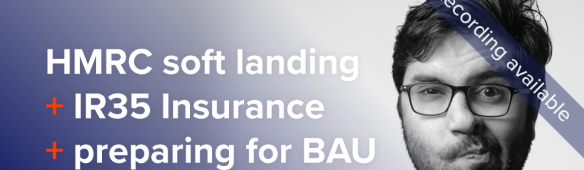 HMRC soft landing + IR35 Insurance + preparing for BAU = Confused?