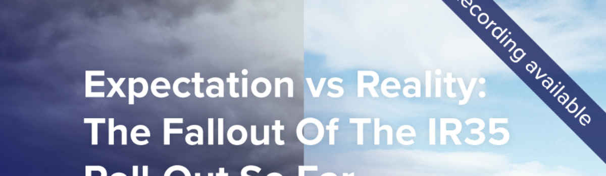 Expectation vs Reality: The Fallout Of The IR35 Roll-Out So Far